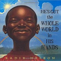 He's Got the Whole World in His Hands ~ Kadir Nelson