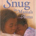 Snug in Mama's Arms ~ Angela Shelf Medearis