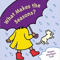 What Makes the Seasons? ~ Megan Montague Cash