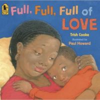 Full, Full, Full of Love ~ Trish Cooke