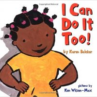 I Can Do It Too! ~ Karen Baicker