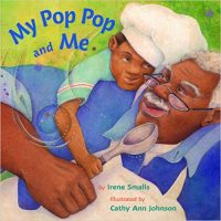 My Pop Pop and Me ~ Irene Smalls