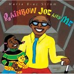Rainbow Joe and Me ~ Maria Diaz Strom