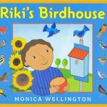 Riki's Birdhouse ~ Monica Wellington