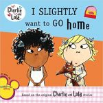 I Slightly Want to Go Home ~ Lauren Child