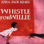 Whistle for Willie ~ Ezra Jack Keats