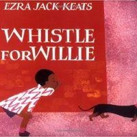 Whistle for Willie ~ Ezra Jack Keats