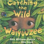 Catching the Wild Waiyuuzee ~ Rita Williams-Garcia