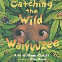 Catching the Wild Waiyuuzee by Rita Williams-Garcia