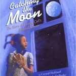 Catching the Moon: The Story of a Young Girl's Baseball Dream ~ Crystal Hubbard