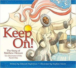 Keep On! The Story of Matthew Henson, Co-Discoverer of the North Pole by Deborah Hopkinson