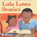 Lola Loves Stories ~ Anna McQuinn