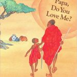 Papa, Do You Love Me? by Barbara M. Joosse. Joosse