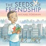 The Seeds of Friendship ~ Michael Foreman