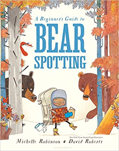 A Beginner's Guide to Bear Spotting by Michelle Robinson