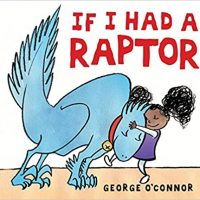 If I Had a Raptor ~ George O'Connor